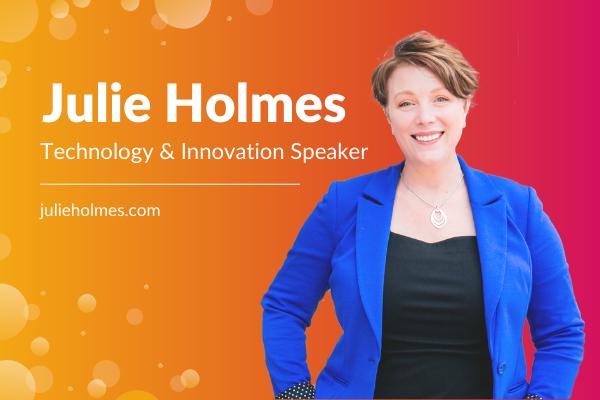 Technology Entrepreneuer, Innovator & Speaker   Julie Holmes